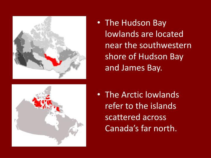 The Hudson Bay lowlands are located near the southwestern shore of Hudson Bay and James Bay.
