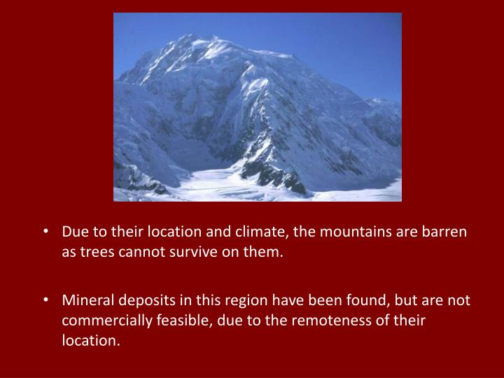 Due to their location and climate, the mountains are barren as trees cannot survive on them.