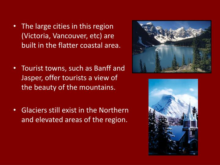 The large cities in this region (Victoria, Vancouver, etc) are built in the flatter coastal area.