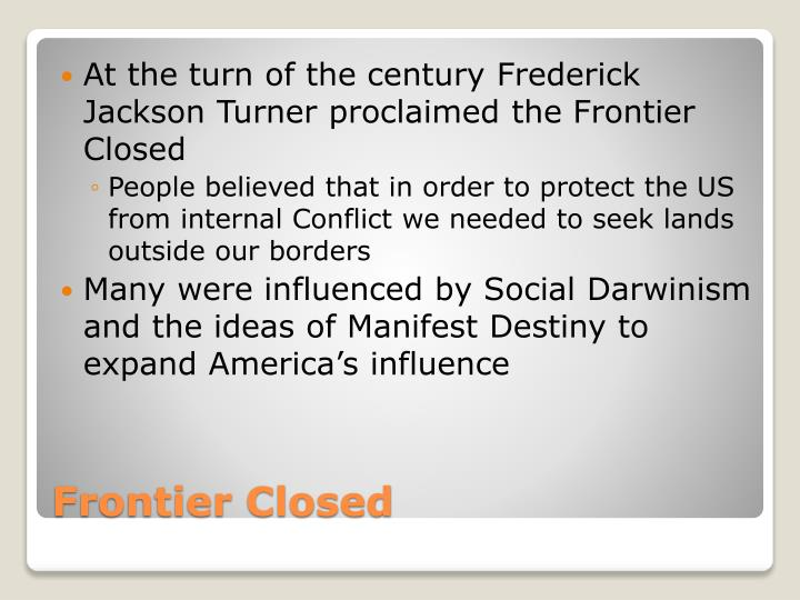 At the turn of the century Frederick Jackson Turner proclaimed the Frontier Closed