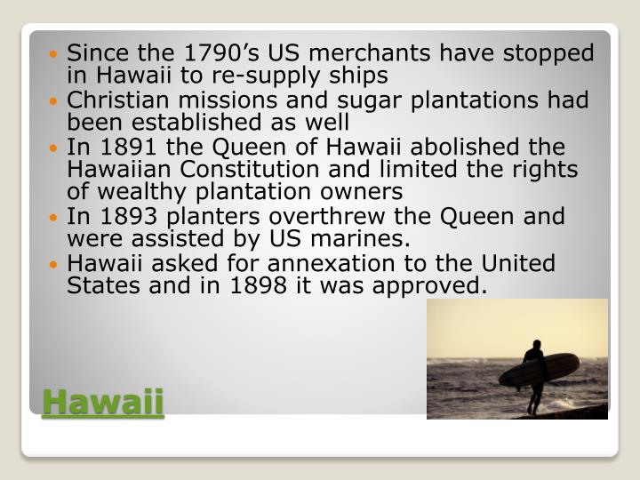 Since the 1790's US merchants have stopped in Hawaii to re-supply ships