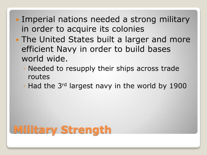 Imperial nations needed a strong military in order to acquire its colonies