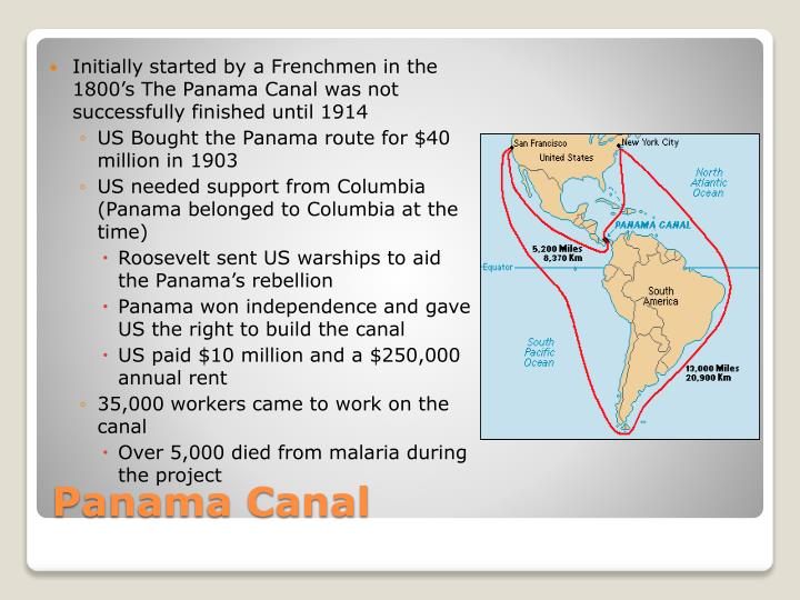 Initially started by a Frenchmen in the 1800's The Panama Canal was not successfully finished until 1914