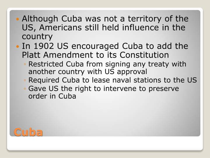 Although Cuba was not a territory of the US, Americans still held influence in the country