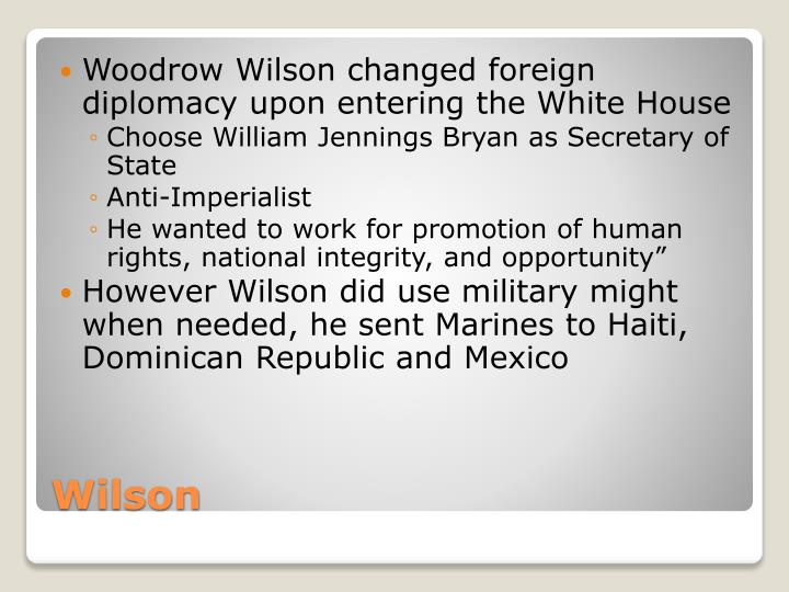 Woodrow Wilson changed foreign diplomacy upon entering the White House