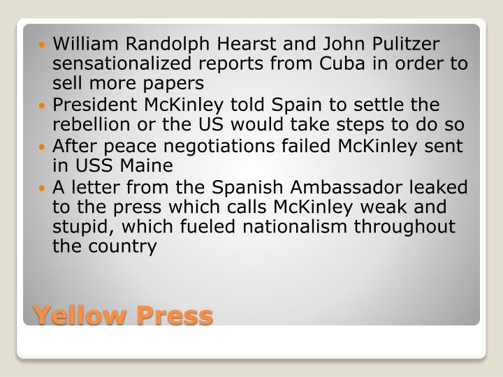 William Randolph Hearst and John Pulitzer sensationalized reports from Cuba in order to sell more papers
