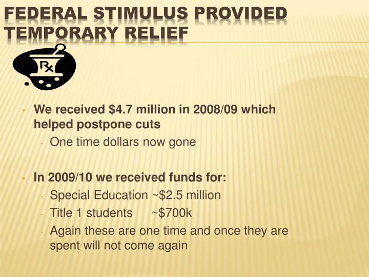 We received $4.7 million in 2008/09 which helped postpone cuts