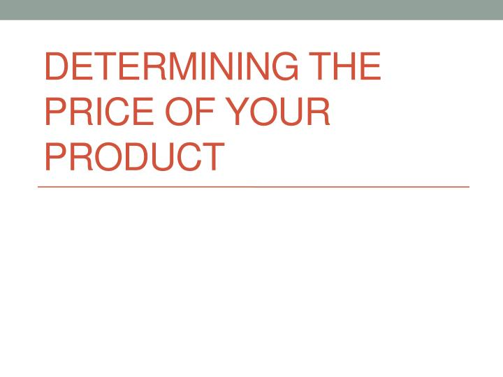 Determining the price of your product