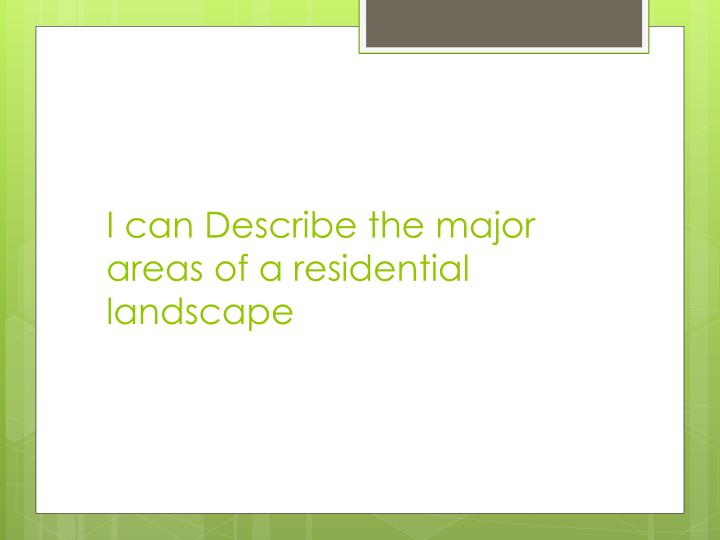 I can Describe the major areas of a residential landscape