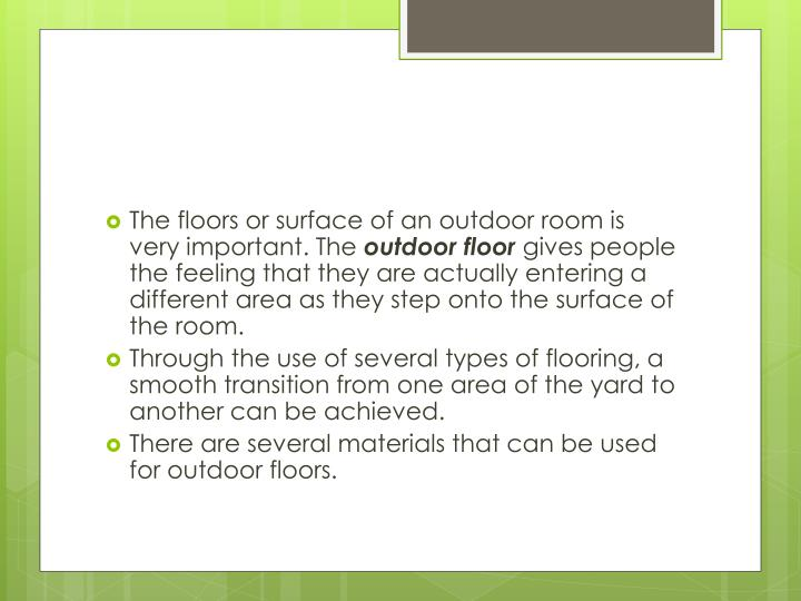 The floors or surface of an outdoor room is very important. The