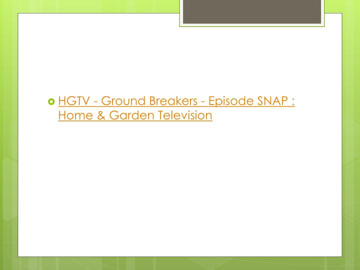 HGTV - Ground Breakers - Episode SNAP : Home & Garden Television