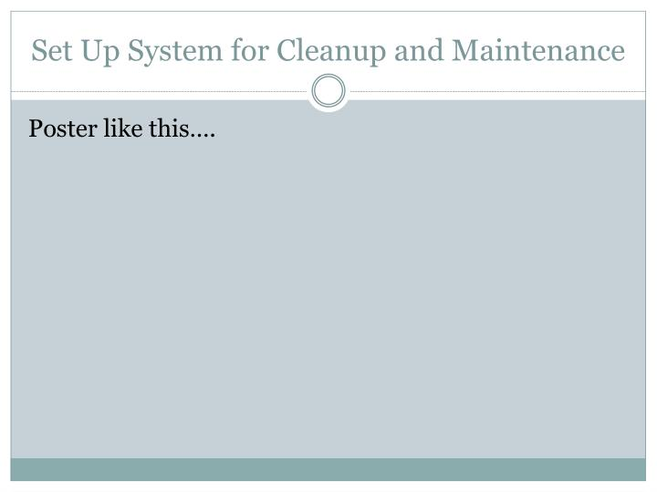 Set Up System for Cleanup and Maintenance