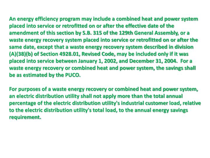 An energy efficiency program may include a combined heat and power system placed into service or retrofitted on or after the effective date of the amendment of this section by S.B. 315 of the 129th