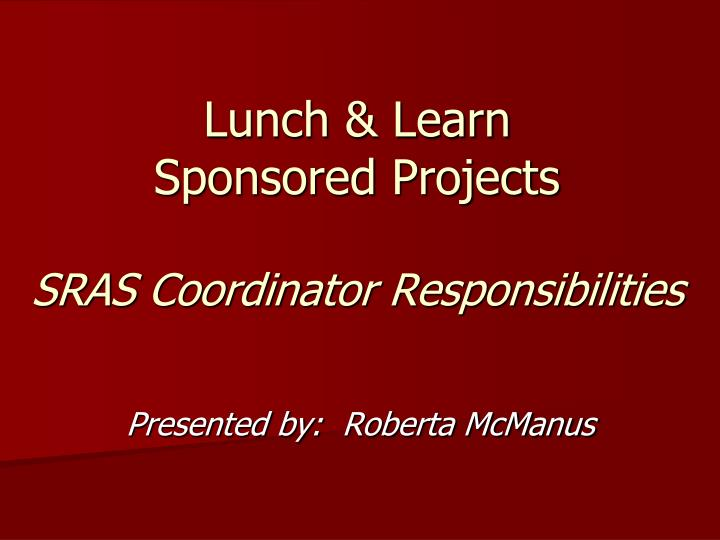 Lunch learn sponsored projects sras coordinator responsibilities