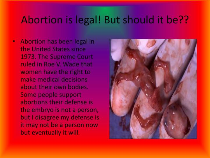 Abortion is legal but should it be