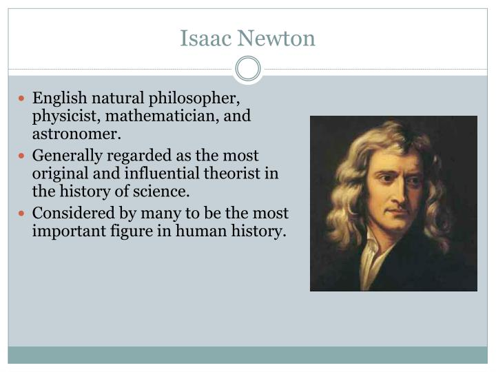 English natural philosopher, physicist, mathematician, and astronomer.