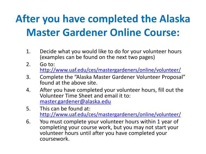 After you have completed the Alaska Master Gardener Online Course: