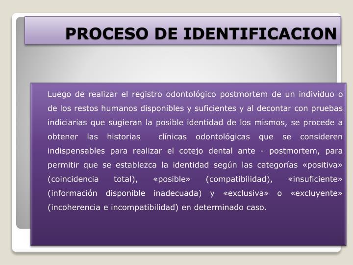 Luego de realizar el registro odontológico postmortem de un individuo o de los restos humanos disponibles y suficientes y al