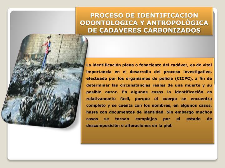 PROCESO DE IDENTIFICACION ODONTOLOGICA Y ANTROPOLÓGICA DE CADAVERES CARBONIZADOS