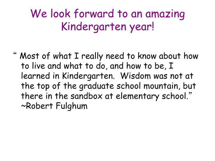 We look forward to an amazing Kindergarten year!