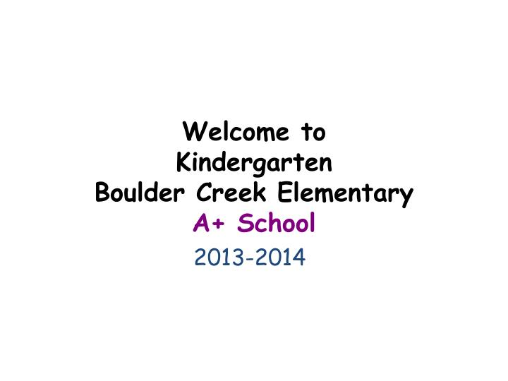 Welcome to kindergarten boulder creek elementary a school