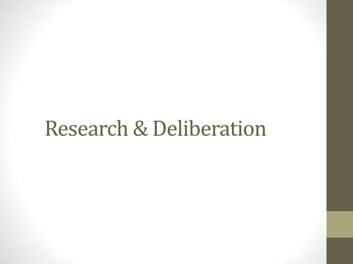 Research & Deliberation