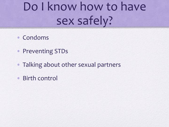 Do I know how to have sex safely?