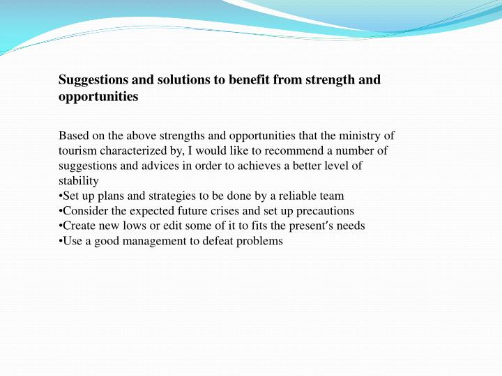Suggestions and solutions to benefit from strength and opportunities