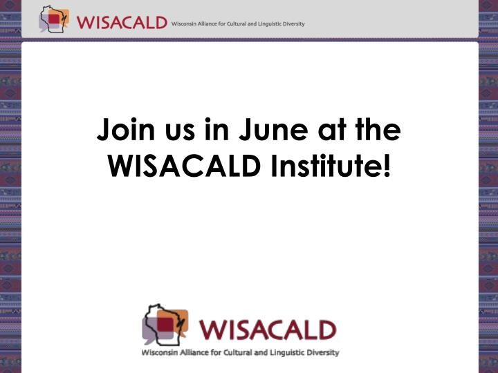 Join us in June at the WISACALD Institute!