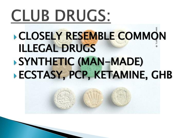 CLUB DRUGS: