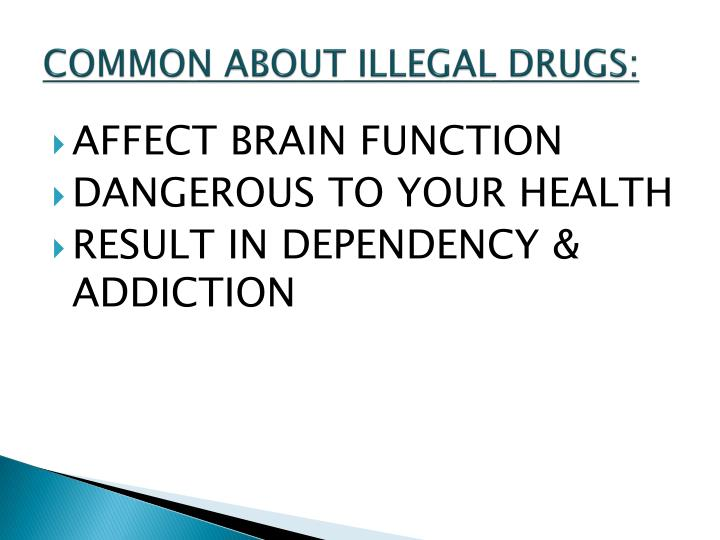 COMMON ABOUT ILLEGAL DRUGS: