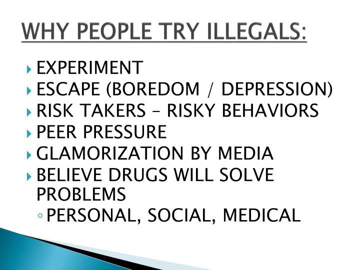WHY PEOPLE TRY ILLEGALS: