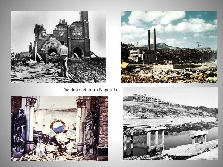 The destruction in Nagasaki.