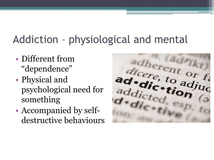 Addiction – physiological and mental