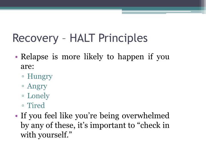 Recovery – HALT Principles