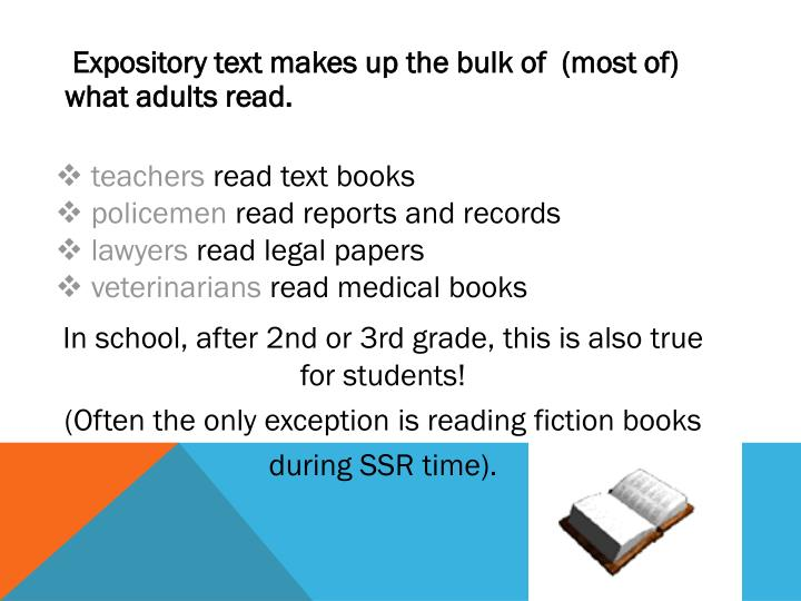 Expository text makes up the bulk of  (most of) what adults read.