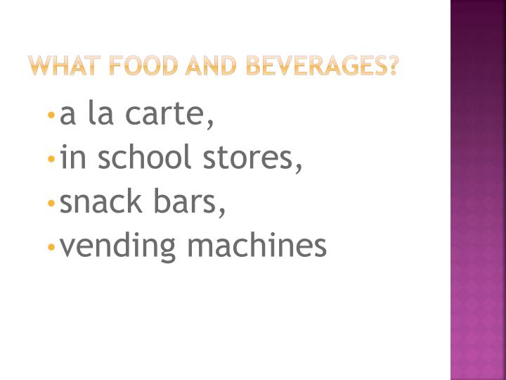 What Food and Beverages?