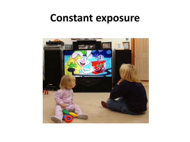 Constant exposure