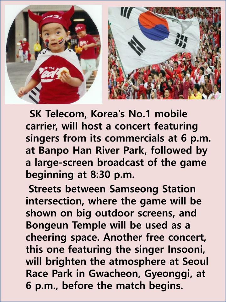SK Telecom, Korea's No.1 mobile carrier, will host a concert featuring singers from its commercials at 6 p.m. at