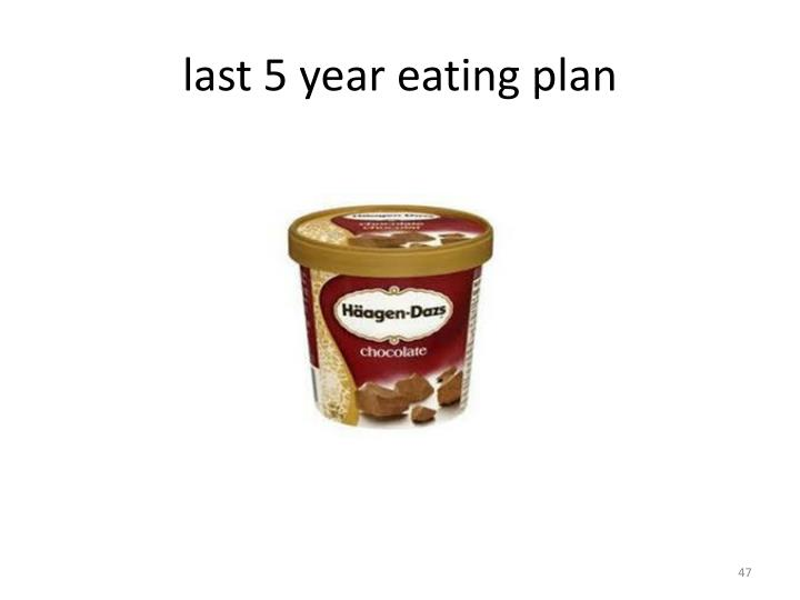 last 5 year eating plan