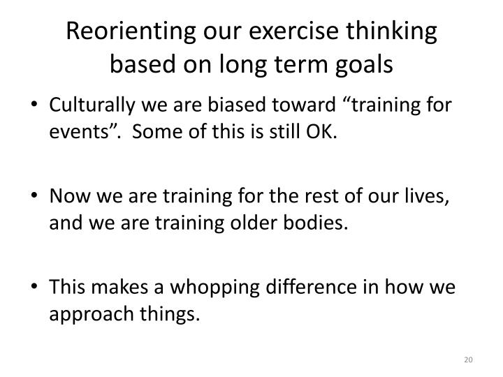 Reorienting our exercise thinking based on long term goals