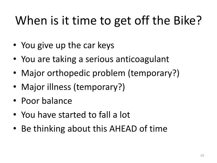 When is it time to get off the Bike?