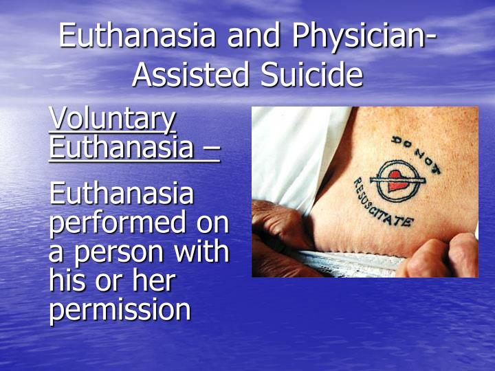 Voluntary Euthanasia –
