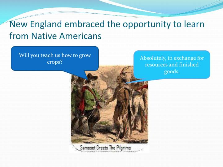 New England embraced the opportunity to learn from Native Americans