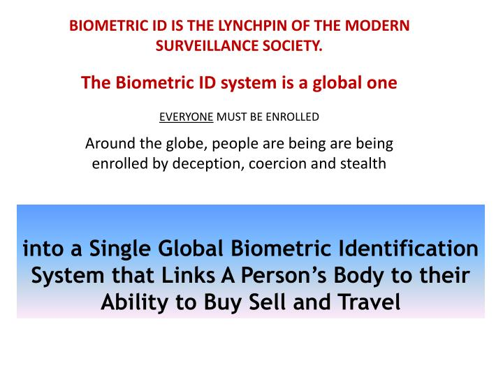 BIOMETRIC ID IS THE LYNCHPIN OF THE MODERN SURVEILLANCE SOCIETY.