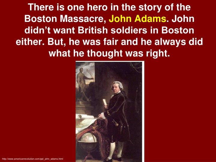 There is one hero in the story of the Boston Massacre,