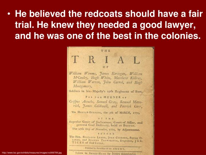 He believed the redcoats should have a fair trial. He knew they needed a good lawyer, and he was one of the best in the colonies.