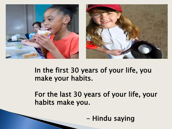 In the first 30 years of your life, you make your habits.
