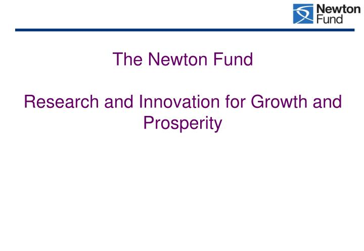 The newton fund research and innovation for growth and prosperity