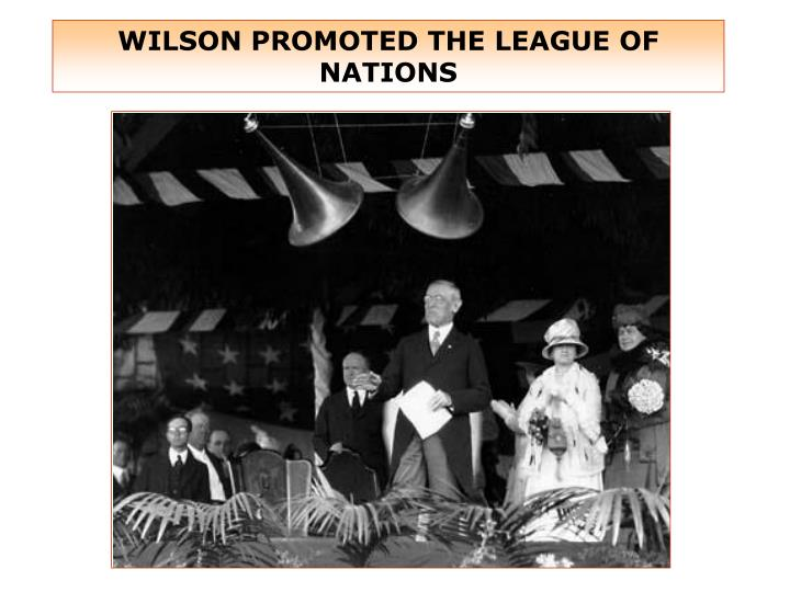 WILSON PROMOTED THE LEAGUE OF NATIONS